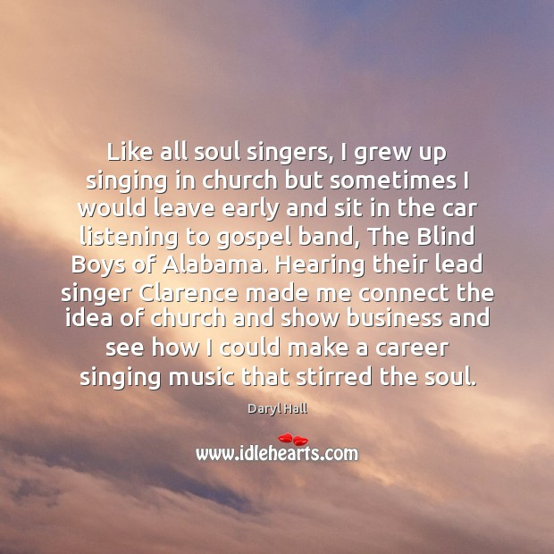 Image, Like all soul singers, I grew up singing in church but sometimes