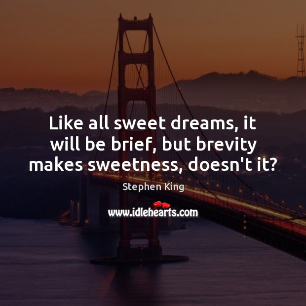 Image, Like all sweet dreams, it will be brief, but brevity makes sweetness, doesn't it?