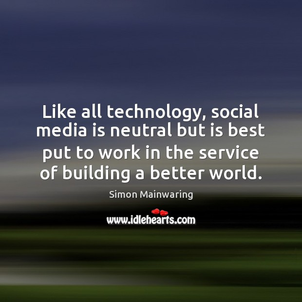 Like all technology, social media is neutral but is best put to work Social Media Quotes Image