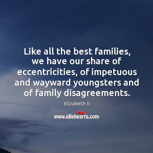 Like all the best families, we have our share of eccentricities, of impetuous and Image