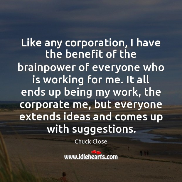 Image, Like any corporation, I have the benefit of the brainpower of everyone