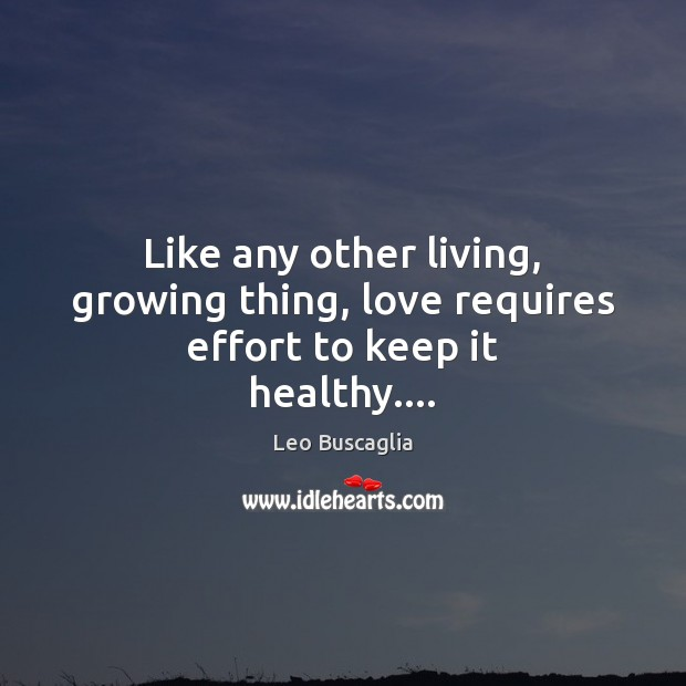 Image, Like any other living, growing thing, love requires effort to keep it healthy….