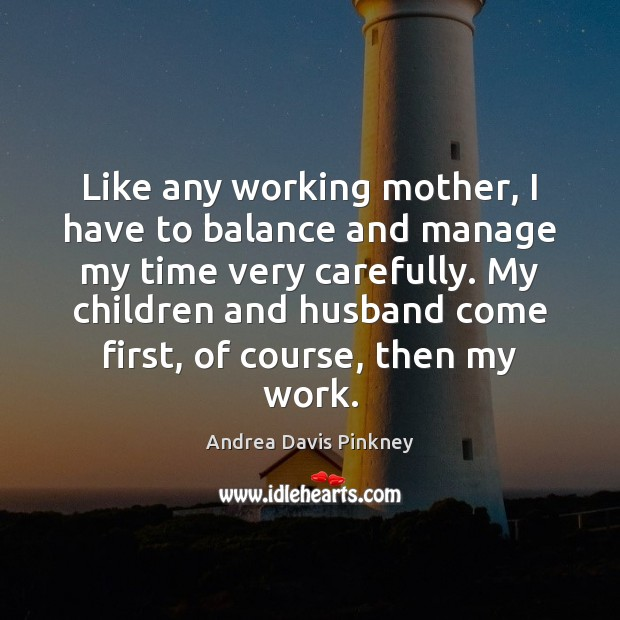 Image, Like any working mother, I have to balance and manage my time