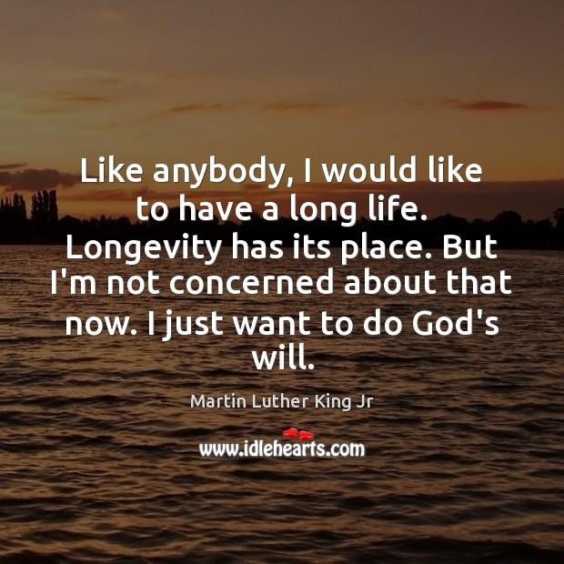 Like anybody, I would like to have a long life. Longevity has Image