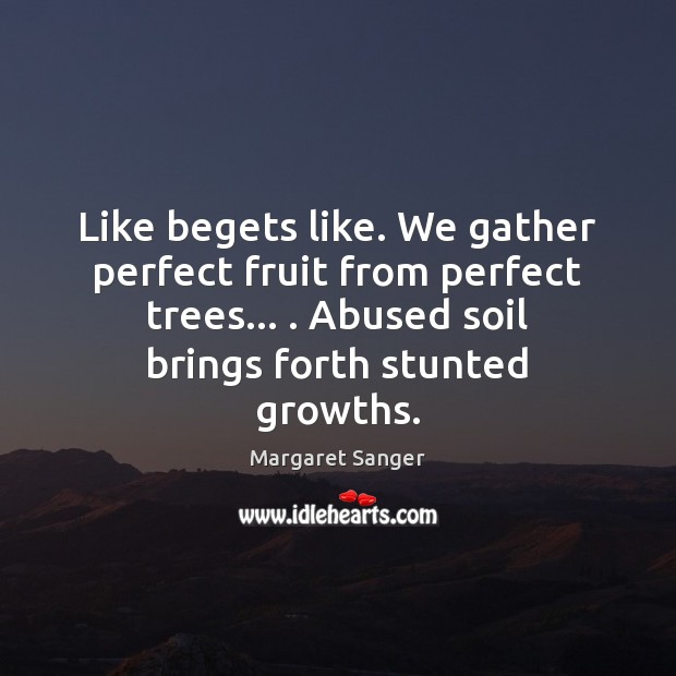 Like begets like. We gather perfect fruit from perfect trees… . Abused soil Image