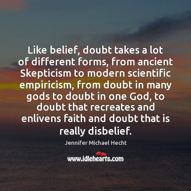 Like belief, doubt takes a lot of different forms, from ancient Skepticism Image