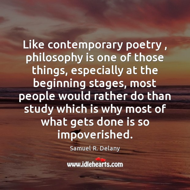Like contemporary poetry , philosophy is one of those things, especially at the Image