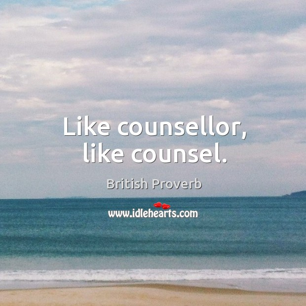 Image, Like counsellor, like counsel.