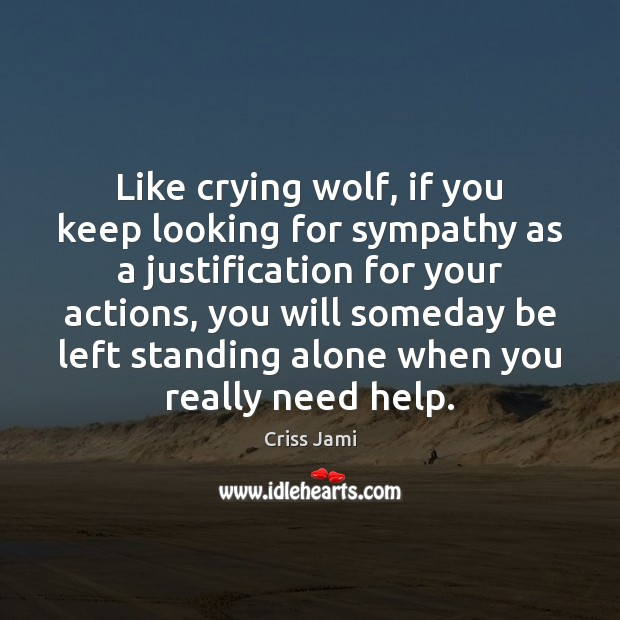Image, Like crying wolf, if you keep looking for sympathy as a justification