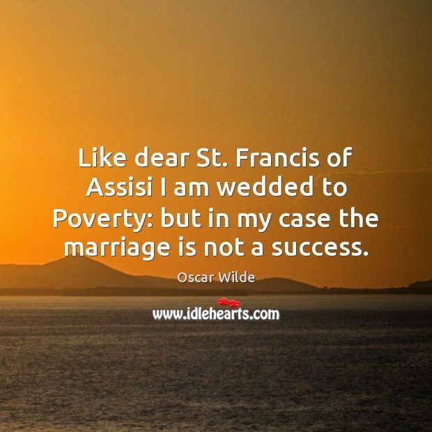Image, Like dear St. Francis of Assisi I am wedded to Poverty: but