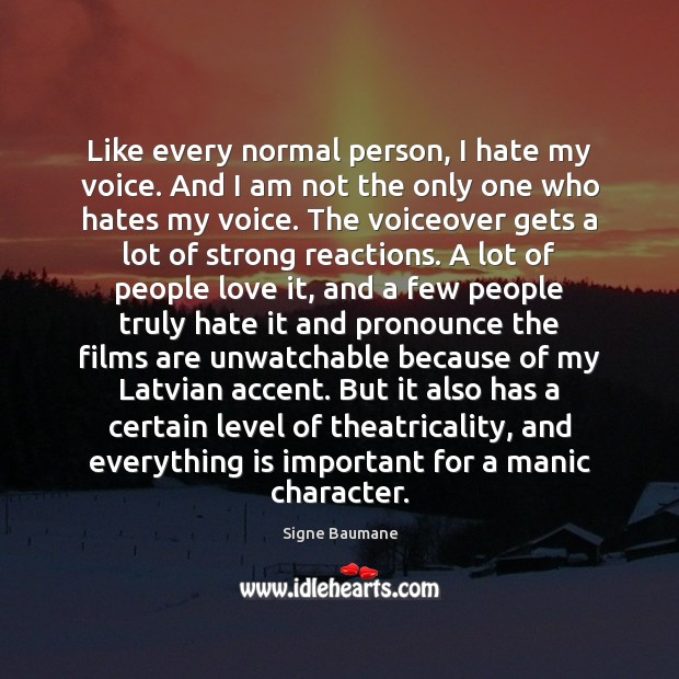 Like every normal person, I hate my voice. And I am not Image