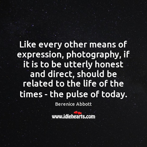 Image, Like every other means of expression, photography, if it is to be