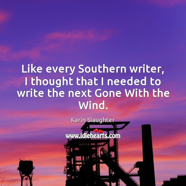 Image, Like every Southern writer, I thought that I needed to write the next Gone With the Wind.