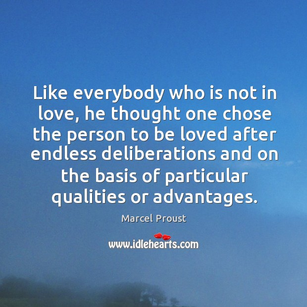 Image, Like everybody who is not in love, he thought one chose the person
