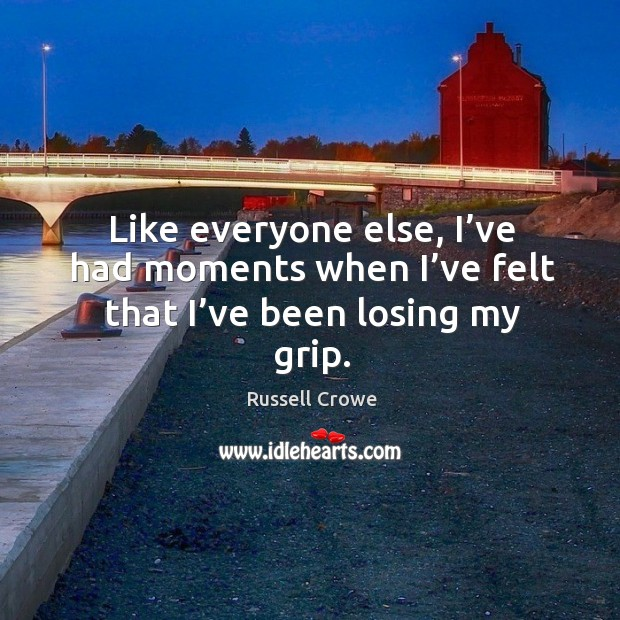 Image, Like everyone else, I've had moments when I've felt that I've been losing my grip.