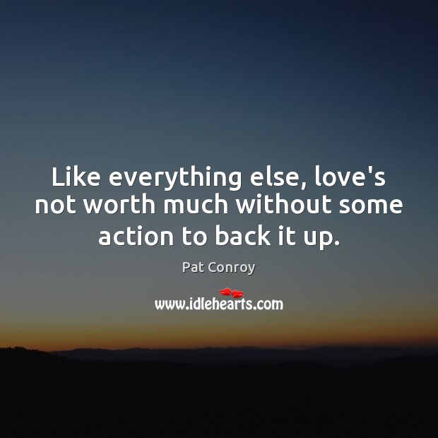 Image, Like everything else, love's not worth much without some action to back it up.