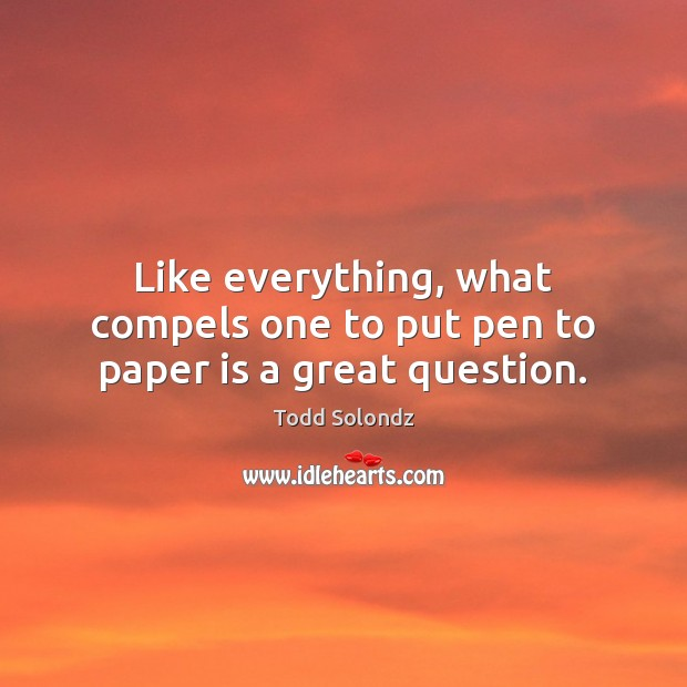 Image, Like everything, what compels one to put pen to paper is a great question.