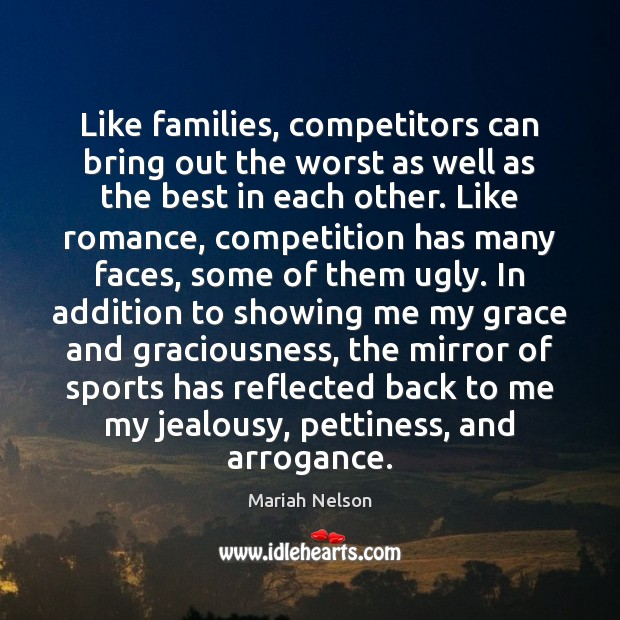 Like families, competitors can bring out the worst as well as the Sports Quotes Image