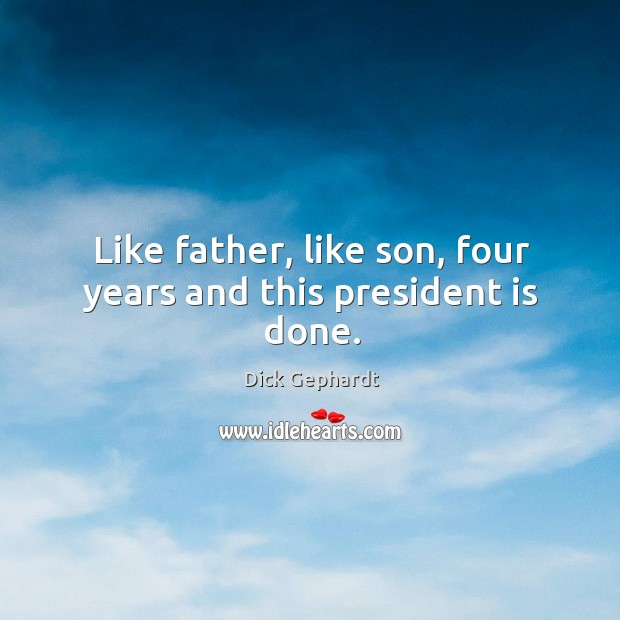 Image, Like father, like son, four years and this president is done.