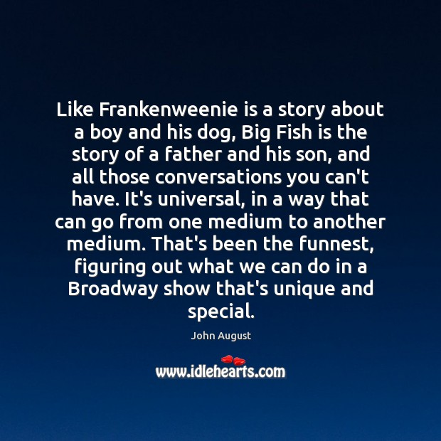Like Frankenweenie is a story about a boy and his dog, Big John August Picture Quote