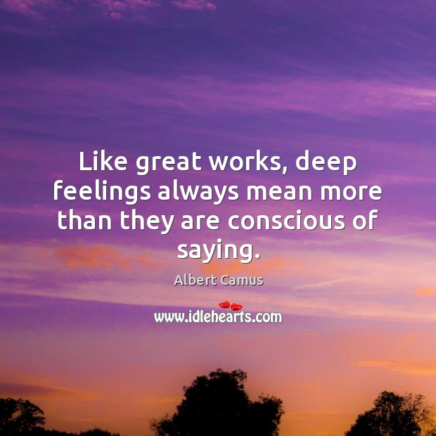 Image, Like great works, deep feelings always mean more than they are conscious of saying.