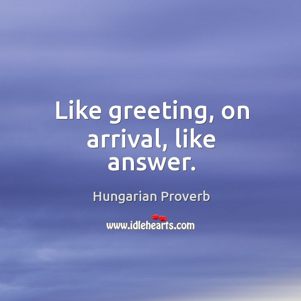 Like greeting, on arrival, like answer. Image