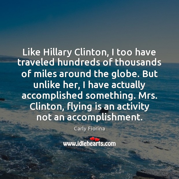 Like Hillary Clinton, I too have traveled hundreds of thousands of miles Image
