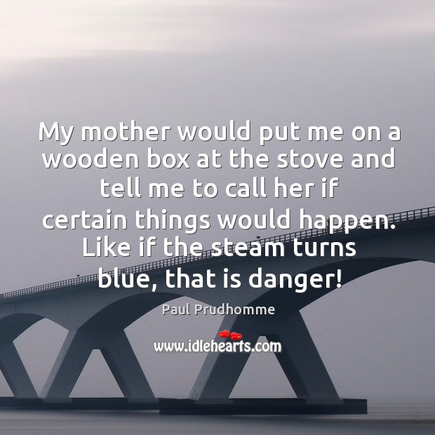 Like if the steam turns blue, that is danger! Image