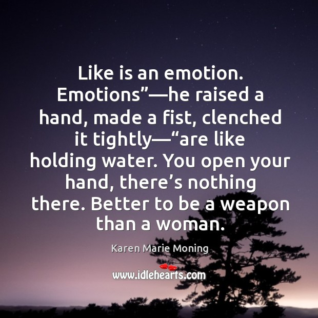 """Like is an emotion. Emotions""""—he raised a hand, made a fist, Image"""
