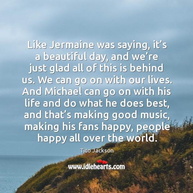Like jermaine was saying, it's a beautiful day Image