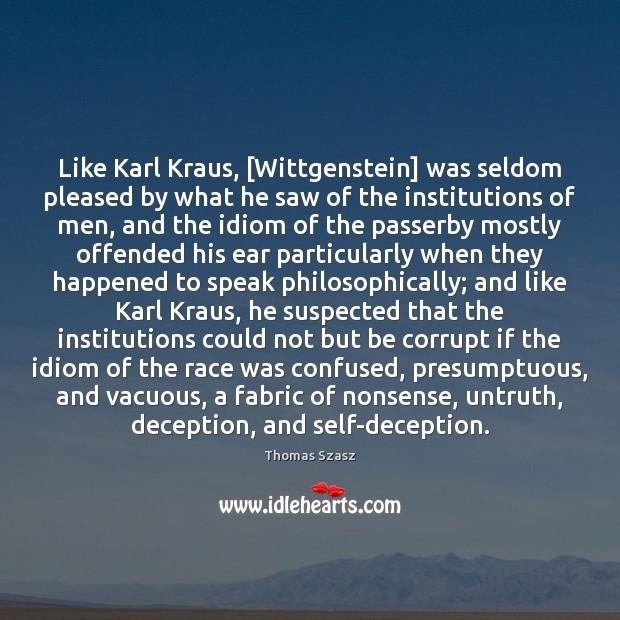 Image, Like Karl Kraus, [Wittgenstein] was seldom pleased by what he saw of