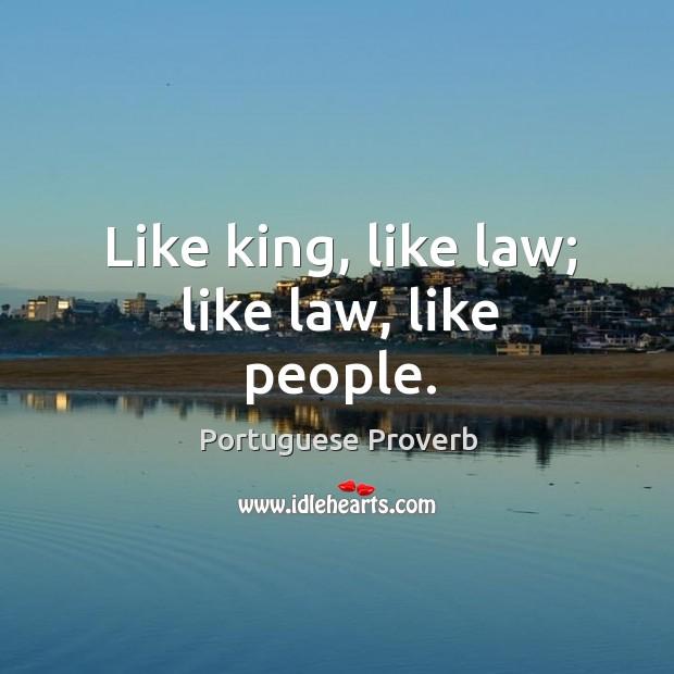 Image, Like king, like law; like law, like people.