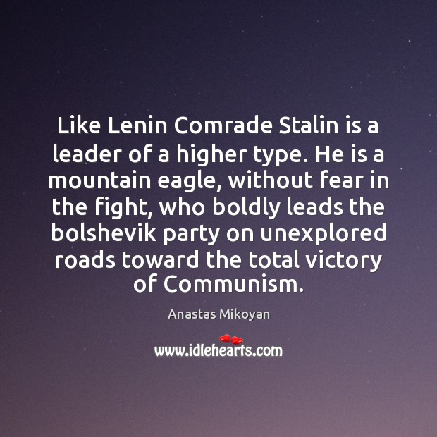 Like Lenin Comrade Stalin is a leader of a higher type. He Anastas Mikoyan Picture Quote