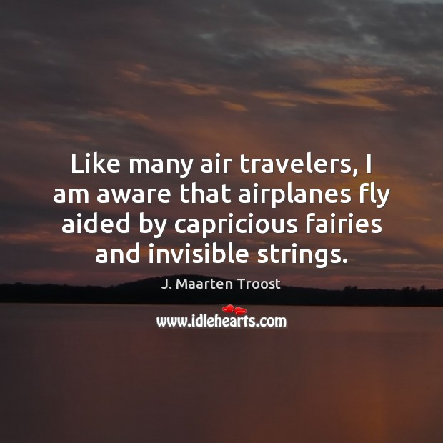Image, Like many air travelers, I am aware that airplanes fly aided by