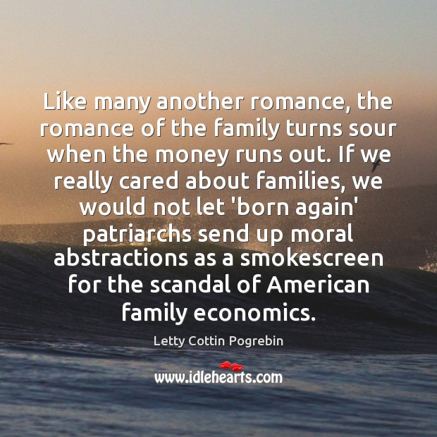 Like many another romance, the romance of the family turns sour when Letty Cottin Pogrebin Picture Quote