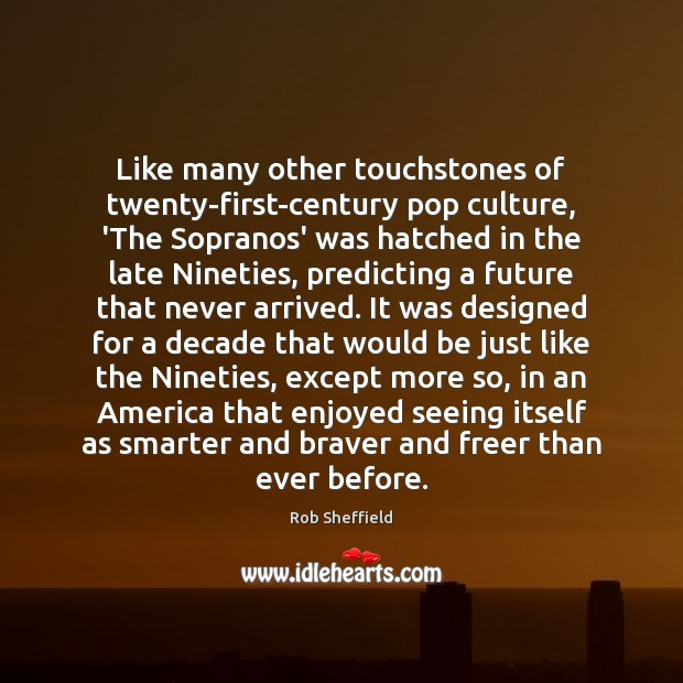 Like many other touchstones of twenty-first-century pop culture, 'The Sopranos' was hatched Rob Sheffield Picture Quote