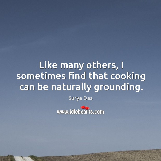 Like many others, I sometimes find that cooking can be naturally grounding. Image