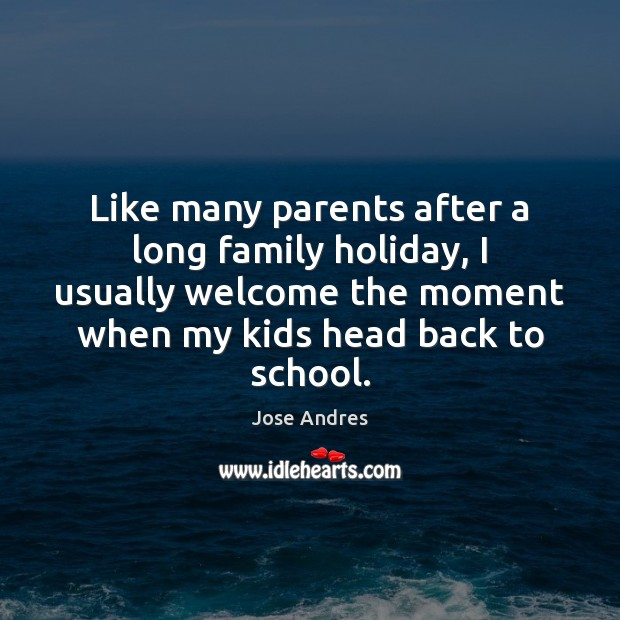 Like many parents after a long family holiday, I usually welcome the Image
