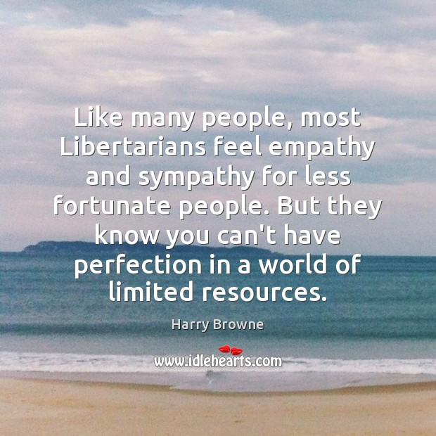 Like many people, most Libertarians feel empathy and sympathy for less fortunate Image