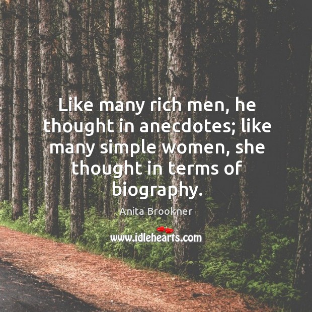 Like many rich men, he thought in anecdotes; like many simple women, she thought in terms of biography. Image