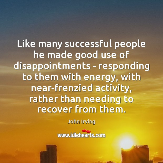 Like many successful people he made good use of disappointments – responding John Irving Picture Quote