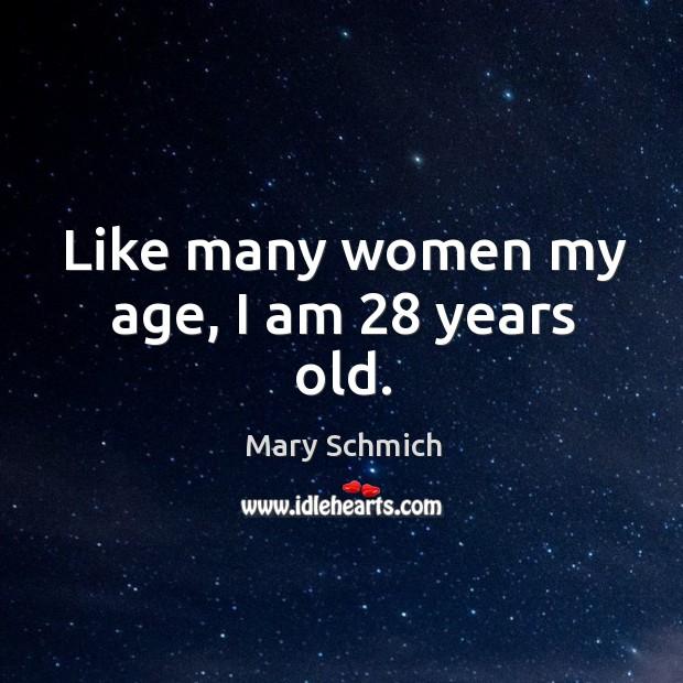 Like many women my age, I am 28 years old. Image