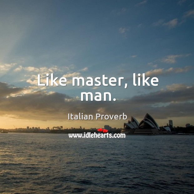 Image, Like master, like man.