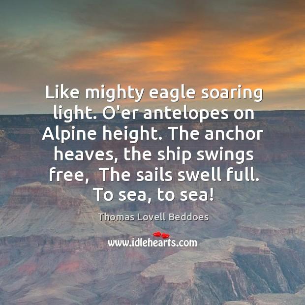 Image, Like mighty eagle soaring light. O'er antelopes on Alpine height. The anchor