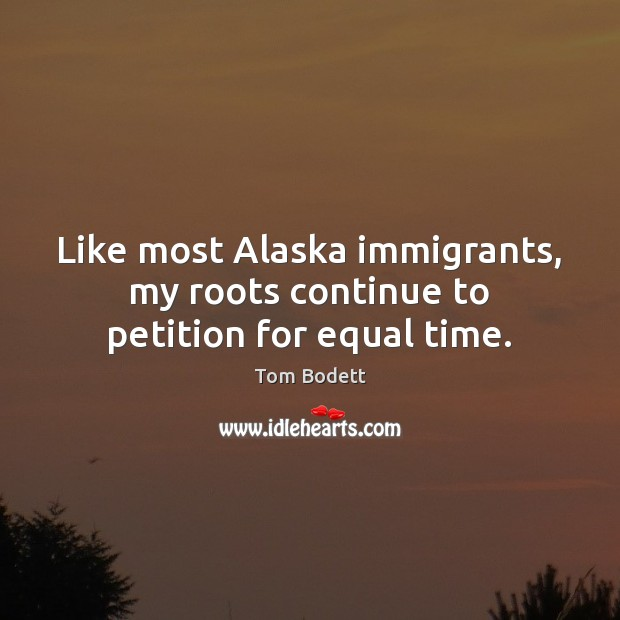 Like most Alaska immigrants, my roots continue to petition for equal time. Image