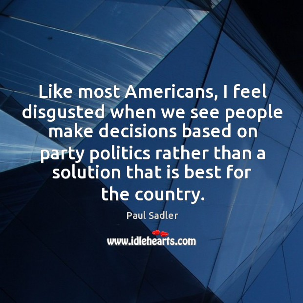 Like most Americans, I feel disgusted when we see people make decisions Image