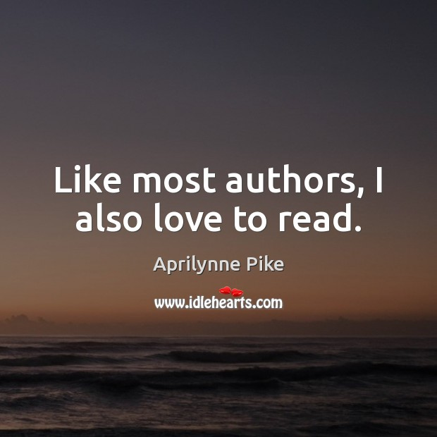 Image, Like most authors, I also love to read.