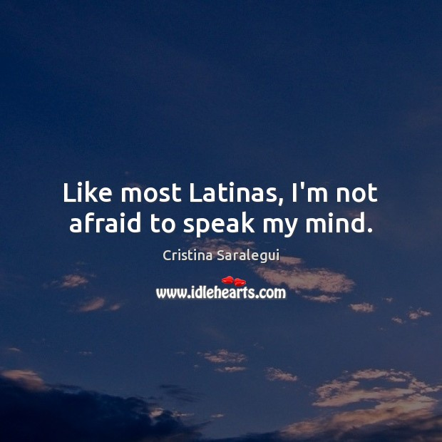 Like most Latinas, I'm not afraid to speak my mind. Cristina Saralegui Picture Quote