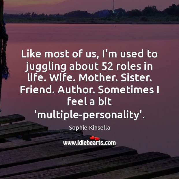 Image, Like most of us, I'm used to juggling about 52 roles in life.