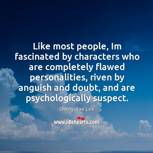 Like most people, Im fascinated by characters who are completely flawed personalities, Image